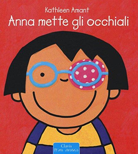 occhiali Anna mette gli occhiali. Ediz. illustrata