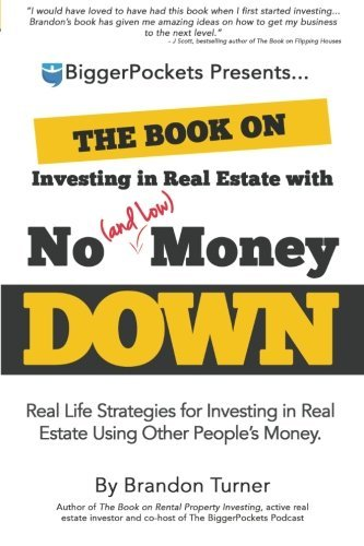 Real Estate Investing Books! - The Book on Investing in Real Estate with No (and Low) Money Down: Real Life Strategies for Investing in Real Estate Using Other People's Money by Brandon Turner(2014-08-13)
