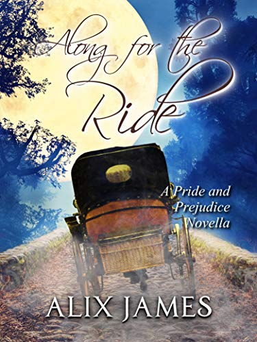 Along for the Ride: A Pride and Prejudice Novella (Frolic and Romance Book 1) by [Alix James, Nicole Clarkston]