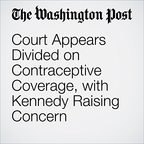 Court Appears Divided on Contraceptive Coverage, with Kennedy Raising Concern cover art