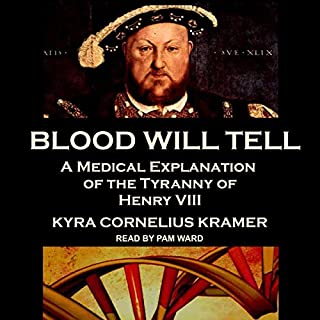 Blood Will Tell     A Medical Explanation of the Tyranny of Henry VIII              By:                                                                                                                                 Kyra Cornelius Kramer                               Narrated by:                                                                                                                                 Pam Ward                      Length: 13 hrs and 16 mins     14 ratings     Overall 4.4