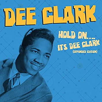 Hold On.... It's Dee Clark (Expanded Edition)