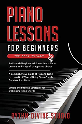Piano Lessons for Beginners: 3 in 1- Beginner's Guide+ Tips and Tricks+ Simple and Effective Strategies for Optimizing Piano Chords