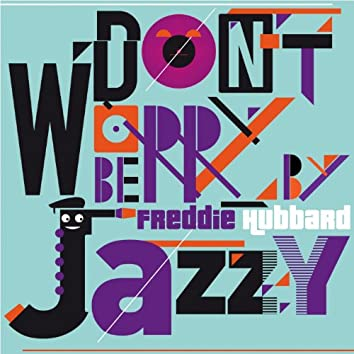 Don't Worry Be Jazzy By Freddie Hubbard