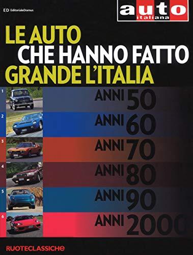 Le auto che hanno fatto grande l'Italia. Quattroruote ruoteclassiche. Ediz. illustrata