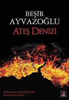 Ateş Denizi: Edebiyatımızın zarif çelebisinden bir ses ve ateş romanı