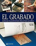 El grabado: Las técnicas y los procedimientos en relieve, en hueco y por adición (Artes & Oficios)