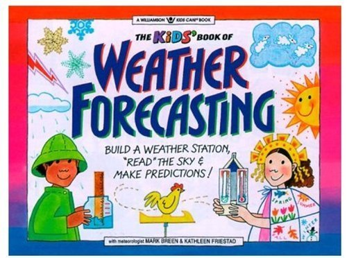 The Kids' Book of Weather Forecasting: Build a Weather Station, Read the Sky and Make Predictions! (Williamson Kids Can!) by Mark Breen (2000-05-01)