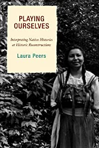 Playing Ourselves: Interpreting Native Histories at Historic Reconstructions (American Association for State and Local History)