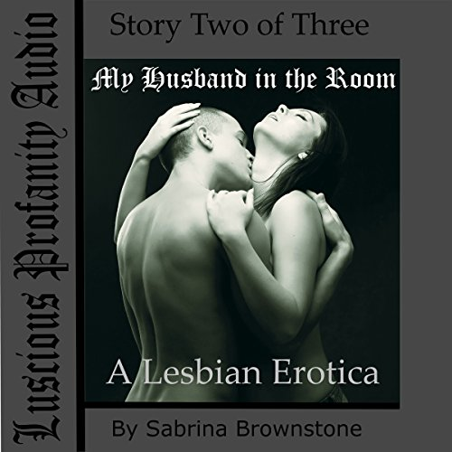 My Husband in the Room: A Lesbian Erotica audiobook cover art