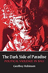 The Dark Side of Paradise - political violence in Bali by Geoffrey Robinson