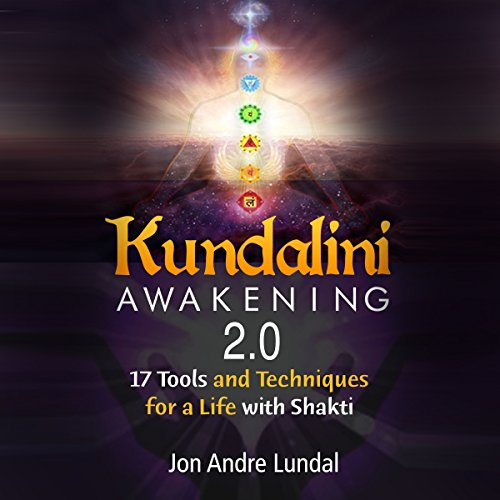 Kundalini Awakening 2.0: 17 Tools and Techniques for a Life with Shakti audiobook cover art