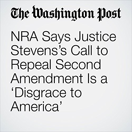 NRA Says Justice Stevens's Call to Repeal Second Amendment Is a 'Disgrace to America' copertina
