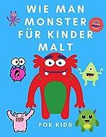 Wie man Monster fuer Kinder malt: Zeichnen und Farbe Buch fuer Kinder - Faerbung Buecher fuer Kinder - Zeichnung Coloring Monster fuer Kleinkinder - Wie man fuer Kinder zeichnen