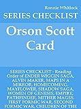 Orson Scott Card - SERIES CHECKLIST - Reading Order of ENDER WIGGIN SAGA, ALVIN MAKER, MAPS IN A MIRROR, HOMECOMING, MAYFLOWER, SHADOW SAGA, WOMEN OF GENESIS, EMPIRE, PATHFINDER, MITHER MAGE