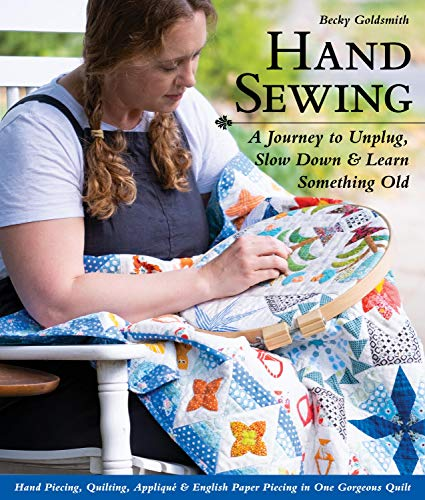 Compare Textbook Prices for Hand Sewing: A Journey to Unplug, Slow Down & Learn Something Old; Hand Piecing, Quilting, Appliqué & English Paper Piecing in One Gorgeous Quilt  ISBN 9781644030257 by Goldsmith, Becky
