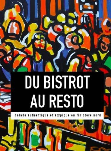 Du Bistrot Au Resto: Balade Authentique Et Atypique En Finistere Nord