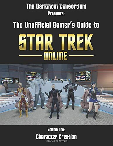 The DarkMom Consortium Presents: The Unofficial Gamer's Guide to Star Trek Online: Volume One: Character Creation