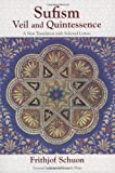 Sufism: A New Translation with Selected Letters: Veil and Quintessence: A New Translation with Selected Letters (The Writings of Frithjof Schuon) - Frithjof Schuon