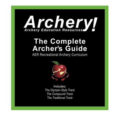 Compare Textbook Prices for The Complete Archer's Guide to AER's Recreational Archery Curriculum  ISBN 9780982147139 by Resources, Archery Education
