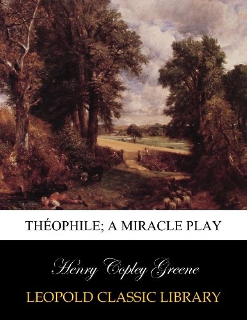 逮捕ムス成分Théophile; a miracle play