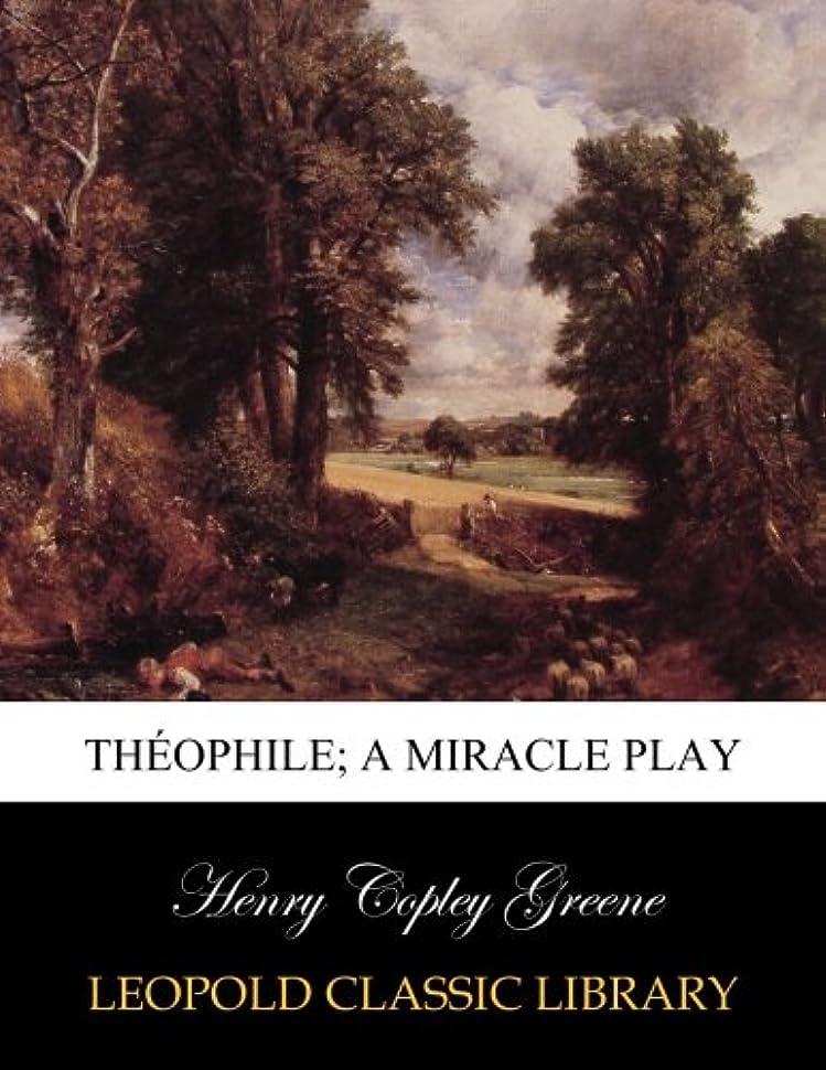 強調する国歌スカリーThéophile; a miracle play