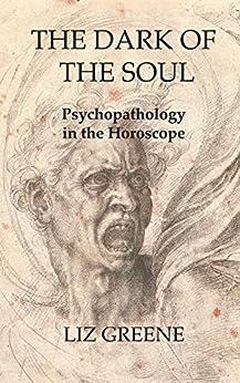 [Liz Greene]のThe Dark of the Soul: Psychopathology in the Horoscope (English Edition)