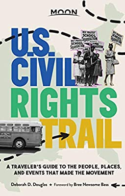 Moon U.S. Civil Rights Trail: A Traveler's Guide to the People, Places, and Events that Made the Movement (Travel Guide) by Moon Travel