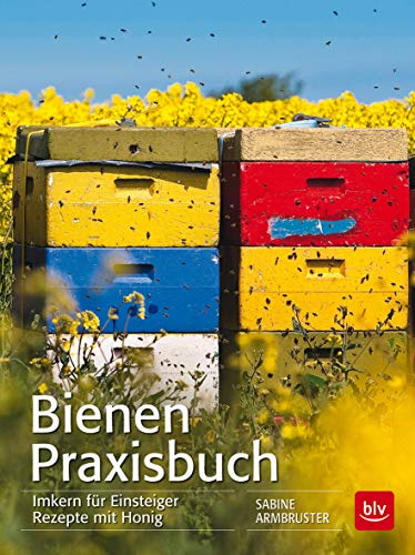 Bienen Praxisbuch: Imkern für Einsteiger Rezepte mit Honig