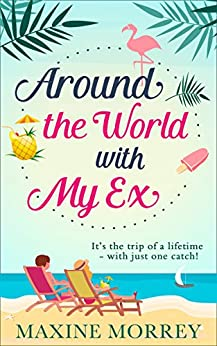Around the World with My Ex: Travel round the world with the latest book from bestselling author Maxine Morrey! by [Maxine Morrey]