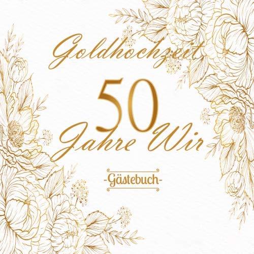 Goldhochzeit 50 Jahre Wir Gästebuch: Zum 50. Hochzeitstag | Goldene Hochzeit | Ideal für...