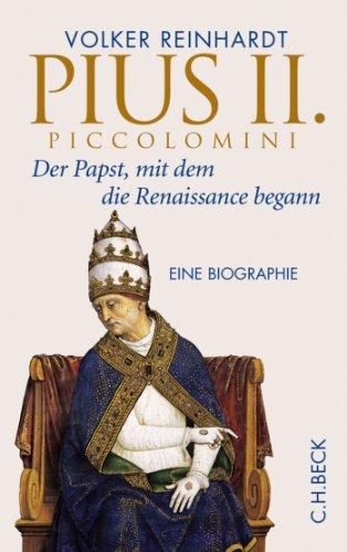 Pius II. Piccolomini: Der Papst, mit dem die Renaissance begann
