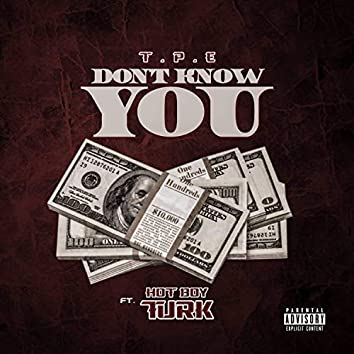 Don't Know You (feat. Hot Boy Turk)