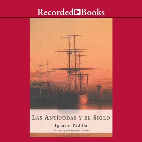 Las Antípodas y el siglo [The Antipodes and the Century] audiobook cover art