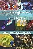 Libro de seguimiento de mi acuario: Para los entusiastas del acuario, siga la evolución y el mantenimiento | Cuaderno fácil de llenar.
