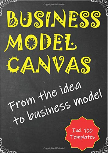 Business Model Canvas: From the idea to business model - incl. 100 Templates (8,27x11,69 inch)