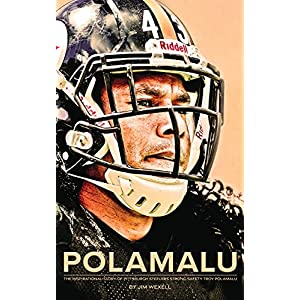 Polamalu: The Inspirational Story of Pittsburgh Steelers Safety Troy Polamalu