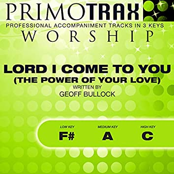 Lord I Come to You - The Power of Your Love (Worship Primotrax) [Performance Tracks] - EP