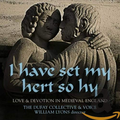 I Have Set My Hert So Hy : Love & Devotion in Medieval England