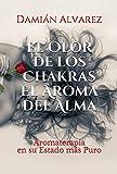 El Olor de los Chakras, El Aroma del Alma: Aromaterapia en su Estado más Puro