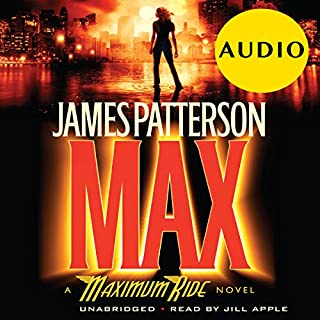 MAX     A Maximum Ride Novel              By:                                                                                                                                 James Patterson                               Narrated by:                                                                                                                                 Jill Apple                      Length: 5 hrs and 45 mins     274 ratings     Overall 4.2