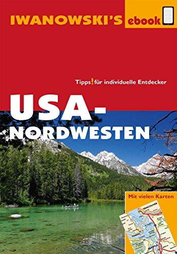USA-Nordwesten - Reiseführer von Iwanowski: Individualreiseführer mit vielen Detail-Karten und Karten-Download (Reisehandbuchg)