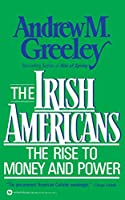 The Irish Americans: The Rise to Money and Power