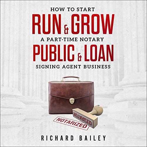 How to Start, Run & Grow a Part-Time Notary Public & Loan Signing Agent Business: DIY Startup Guide for All 50 States & DC cover art