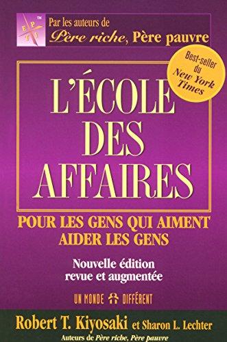 LECOLE DES AFFAIRES - POUR LES GENS QUI AIMENT AIDER LES GENS NOUVELLE EDITION REVUE ET AUGMENTEE