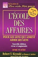 L'ECOLE DES AFFAIRES - POUR LES GENS QUI AIMENT AIDER LES GENS NOUVELLE EDITION REVUE ET AUGMENTEE de Robert t Kiyosaki