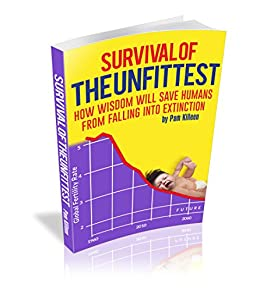 Survival of the Unfittest: How Wisdom Will Save Humans from Falling into Extinction by [Pam Killeen]
