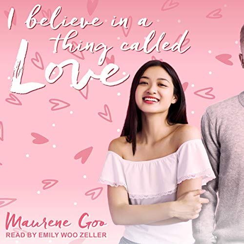 I Believe in a Thing Called Love Audiobook By Maurene Goo cover art
