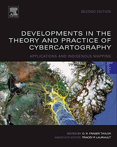 Developments in the Theory and Practice of Cybercartography: Applications and Indigenous Mapping (Volume 4) (Modern Cartography Series, Volume 4, Band 5)