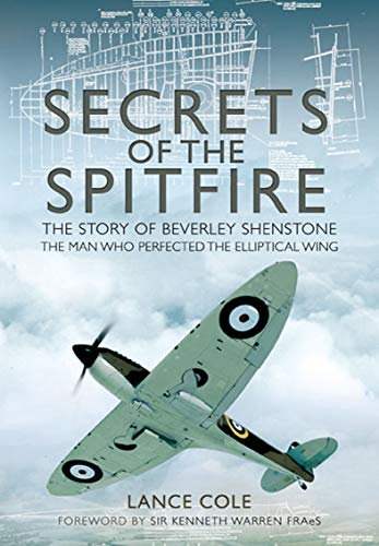 Secrets of the Spitfire: The Story of Beverley Shenstone, the Man Who Perfected the Elliptical Wing (English Edition)